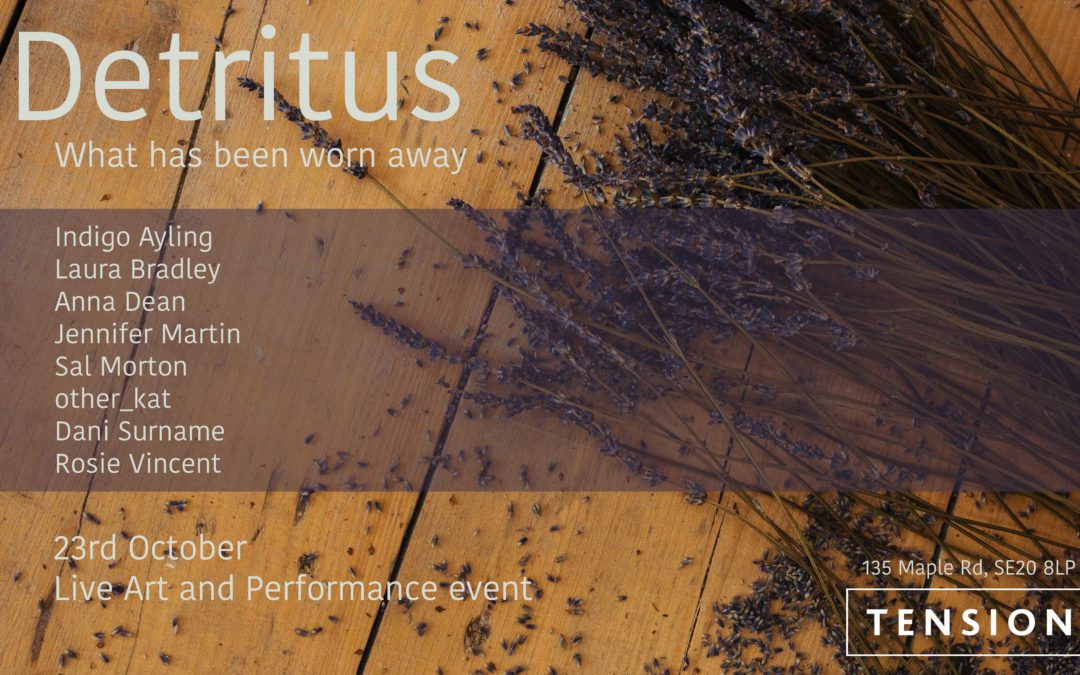 Detritus – A Day Of Performance At Tension                                                                                                                   23rd Oct 2021